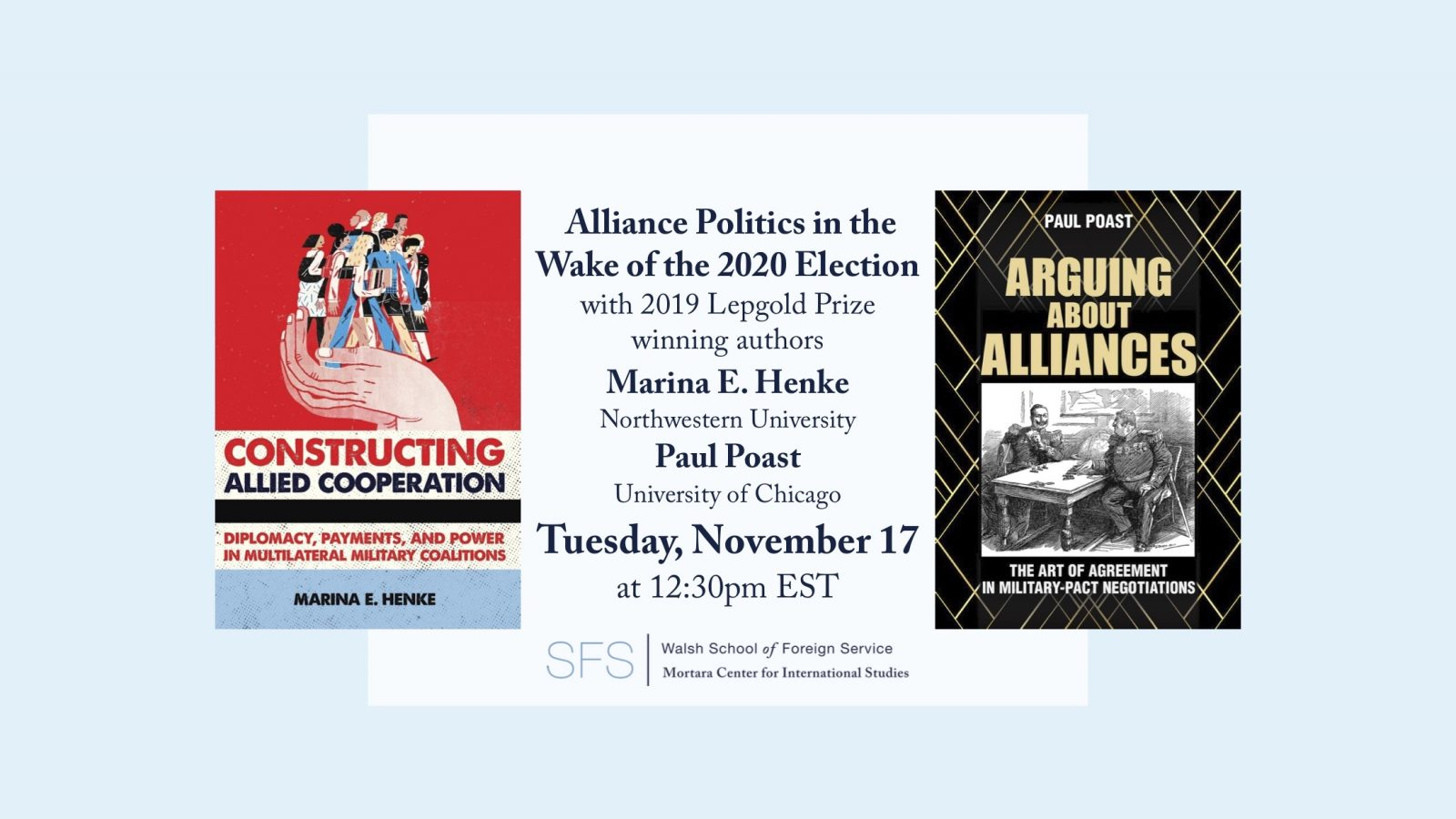 Alliance Politics in the Wake of the 2020 Election with 2019 Lepgold Prize winning authors Marina E. Henke of Northwestern University and Paul Poast of the University of Chicago on Tuesday November 17 at 12:30pm EST