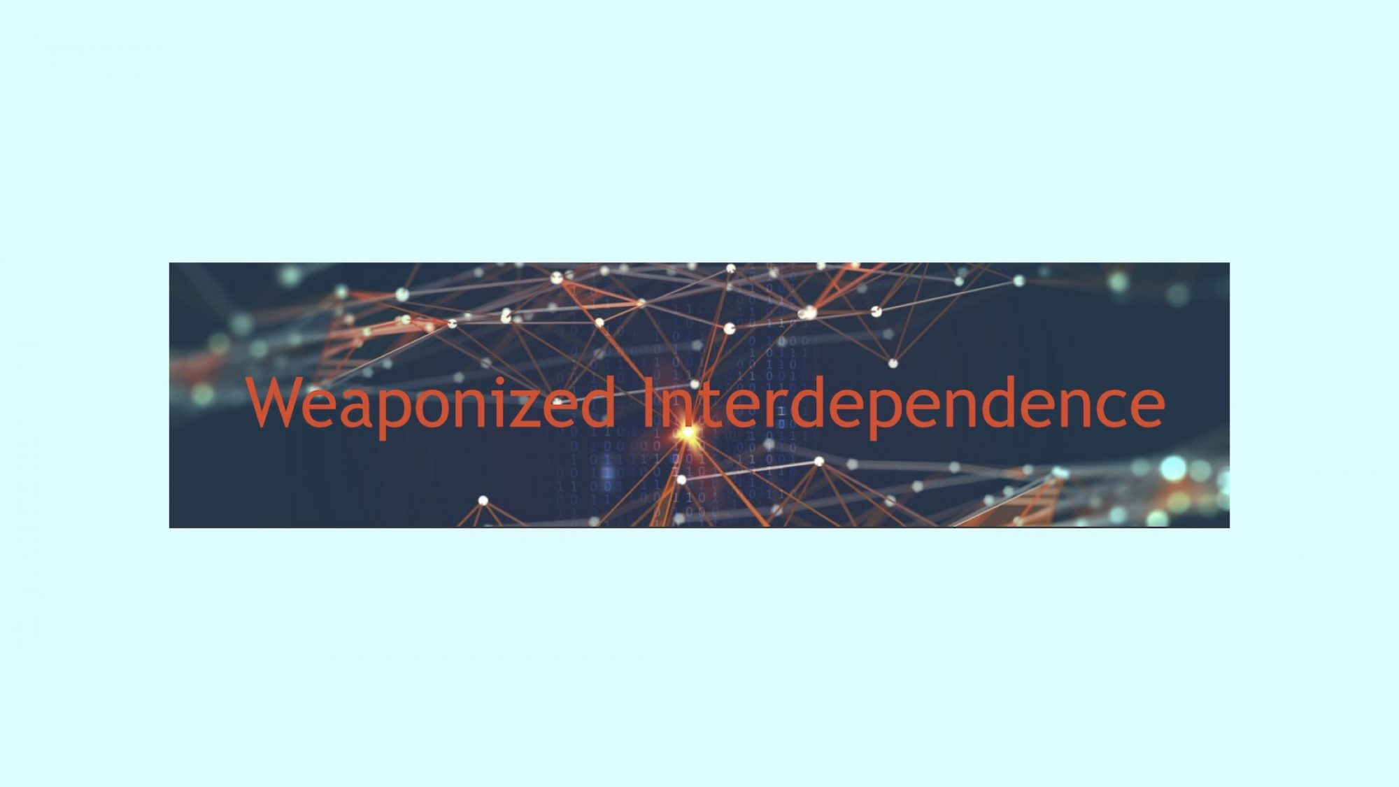Weaponized Interdependence